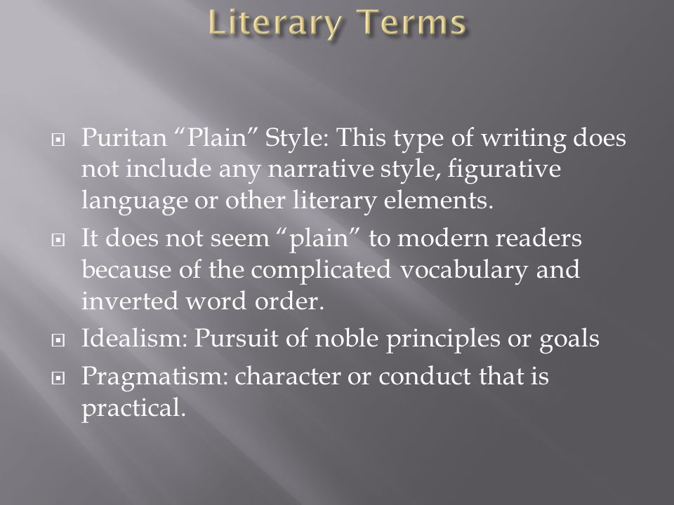 Literary Terms Puritan Plain Style: This type of writing does not include any narrative style, figurative language or other literary elements.
