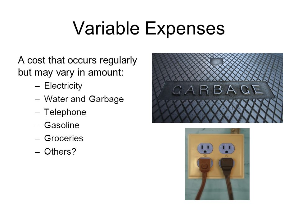 Variable Expenses A cost that occurs regularly but may vary in amount: