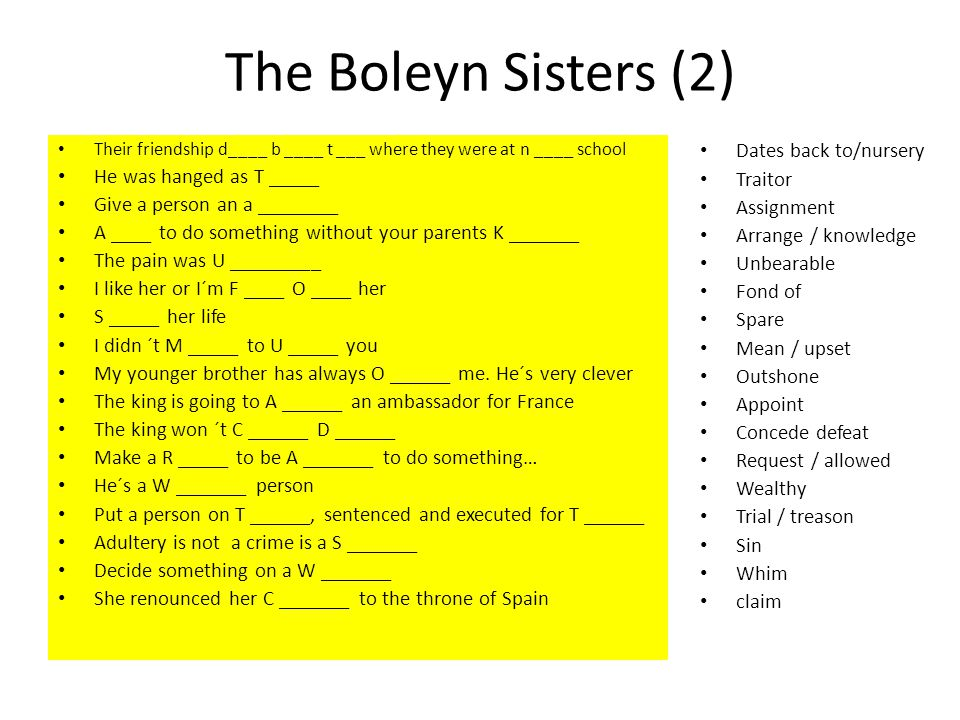 The Boleyn Sisters (2) Dates back to/nursery He was hanged as T _____