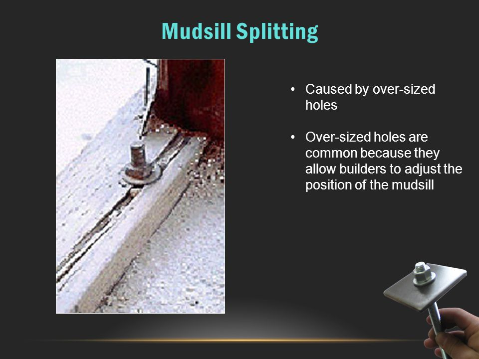 Mudsill Splitting Caused by over-sized holes