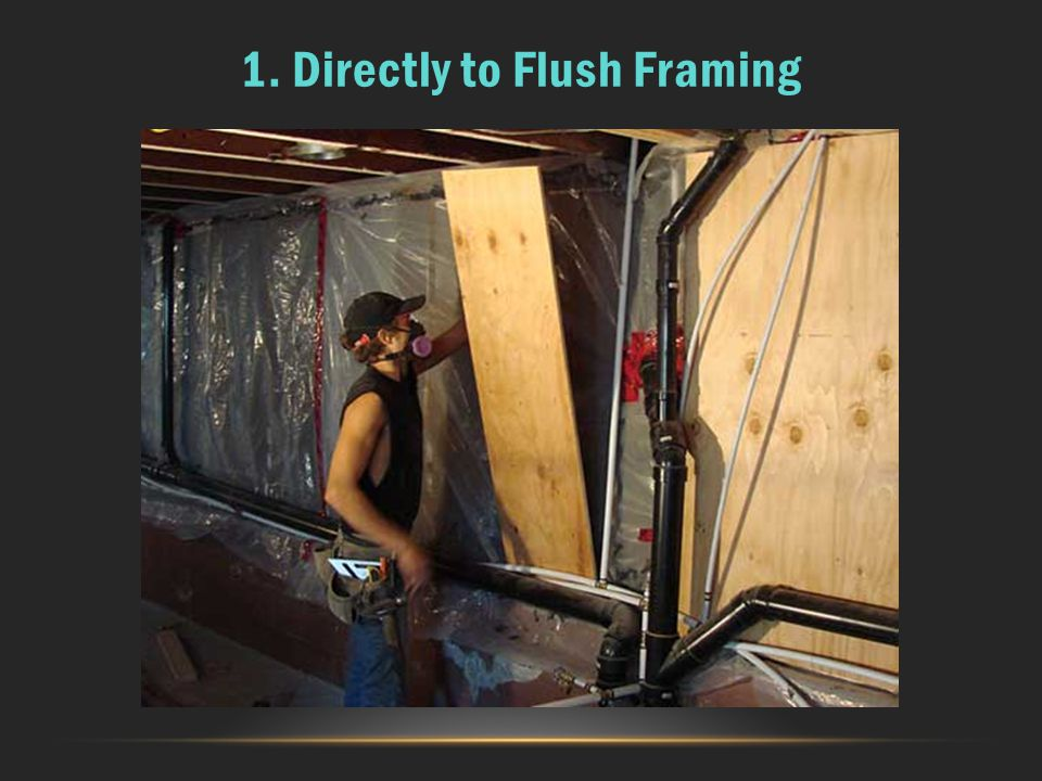 1. Directly to Flush Framing