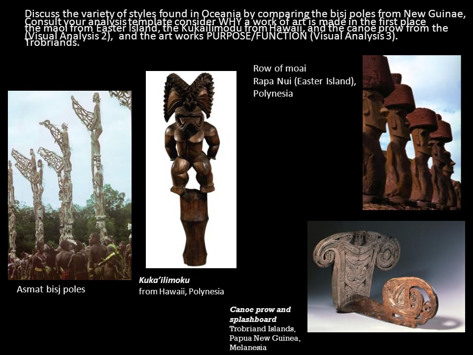 Discuss the variety of styles found in Oceania by comparing the bisj poles from New Guinae, the maoi from Easter Island, the Kukailimodu from Hawaii, and the canoe prow from the Trobriands.