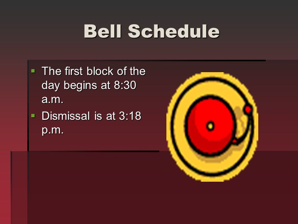 Bell Schedule The first block of the day begins at 8:30 a.m.