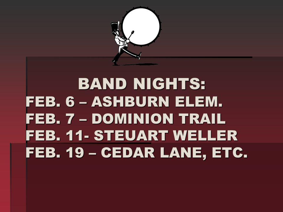 Band nightS: Feb. 6 – Ashburn elem. Feb. 7 – Dominion Trail Feb