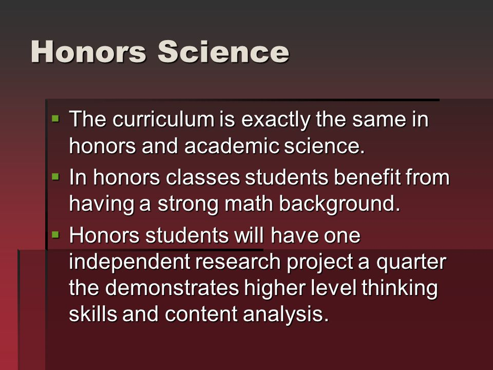 Honors Science The curriculum is exactly the same in honors and academic science.
