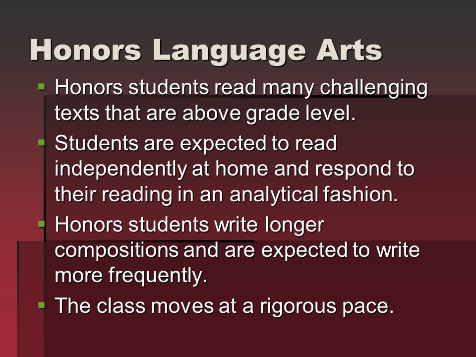 Honors Language Arts Honors students read many challenging texts that are above grade level.