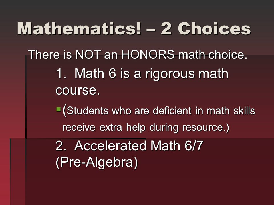 Mathematics! – 2 Choices 1. Math 6 is a rigorous math course.