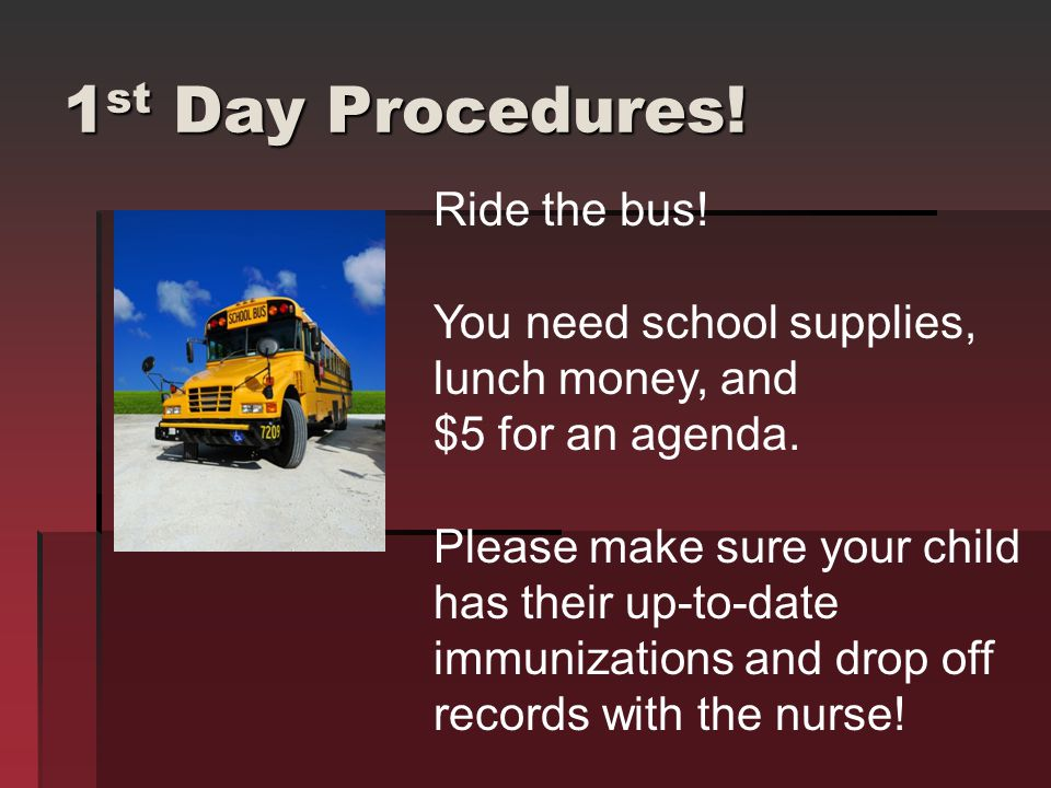 1st Day Procedures! Ride the bus! You need school supplies,