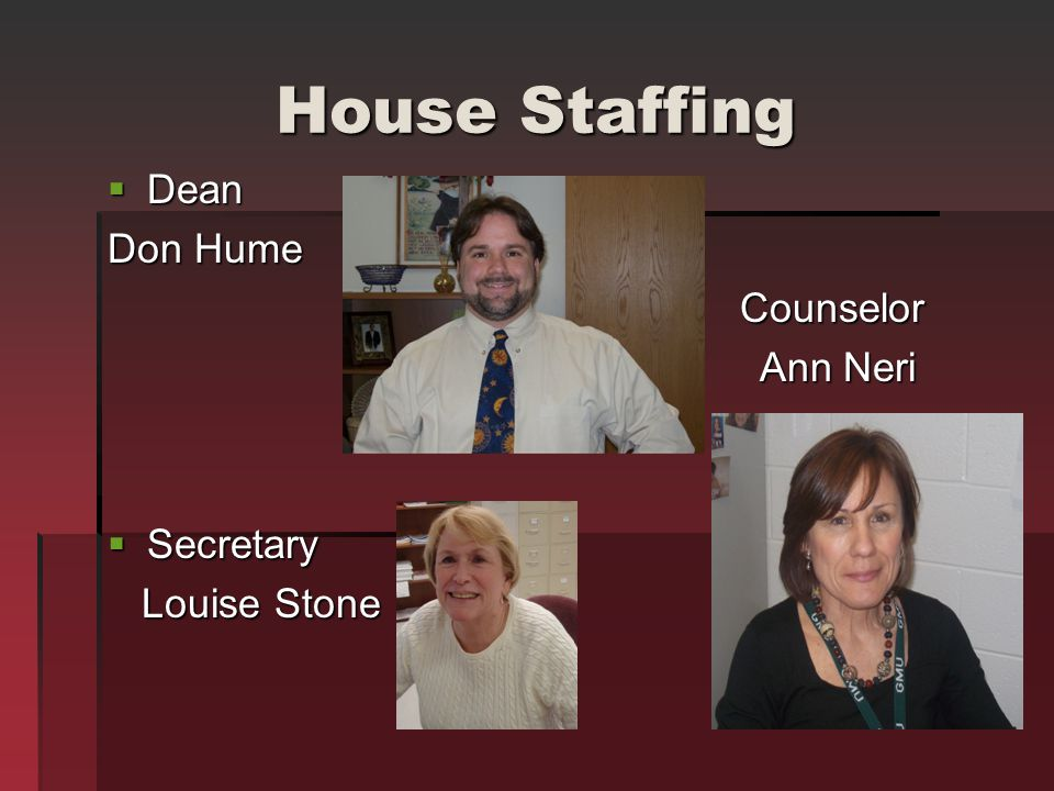 House Staffing Dean Don Hume Counselor Ann Neri Secretary Louise Stone