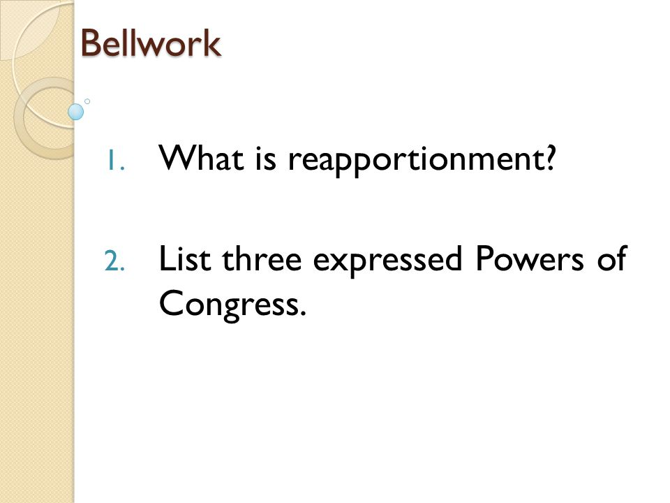 What is reapportionment List three expressed Powers of Congress.