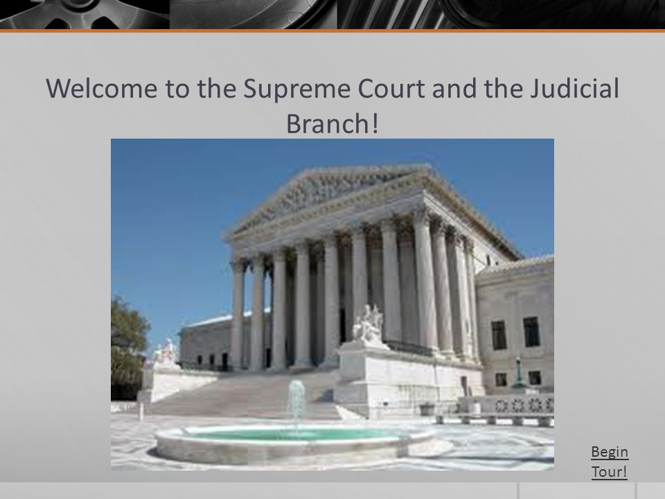 Welcome to the Supreme Court and the Judicial Branch!