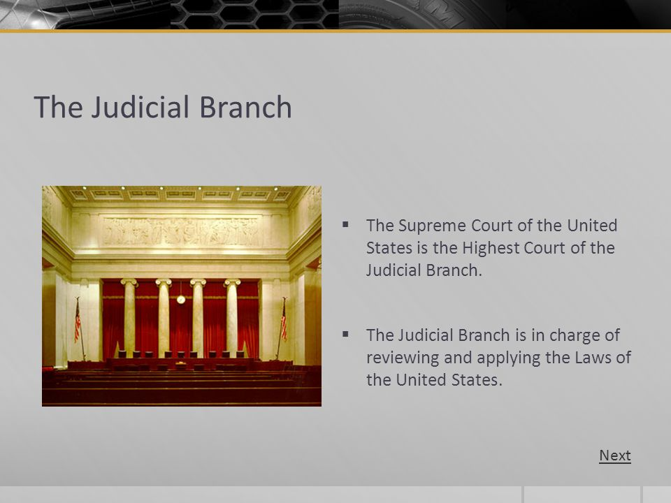 The Judicial Branch The Supreme Court of the United States is the Highest Court of the Judicial Branch.