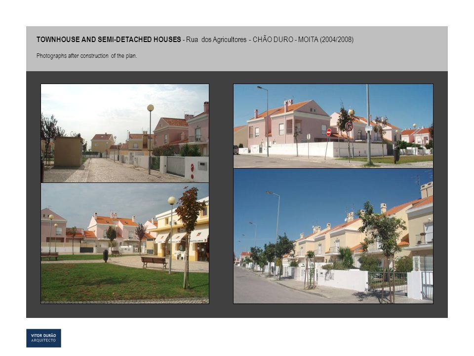 TOWNHOUSE AND SEMI-DETACHED HOUSES - Rua dos Agricultores - CHÃO DURO - MOITA (2004/2008)