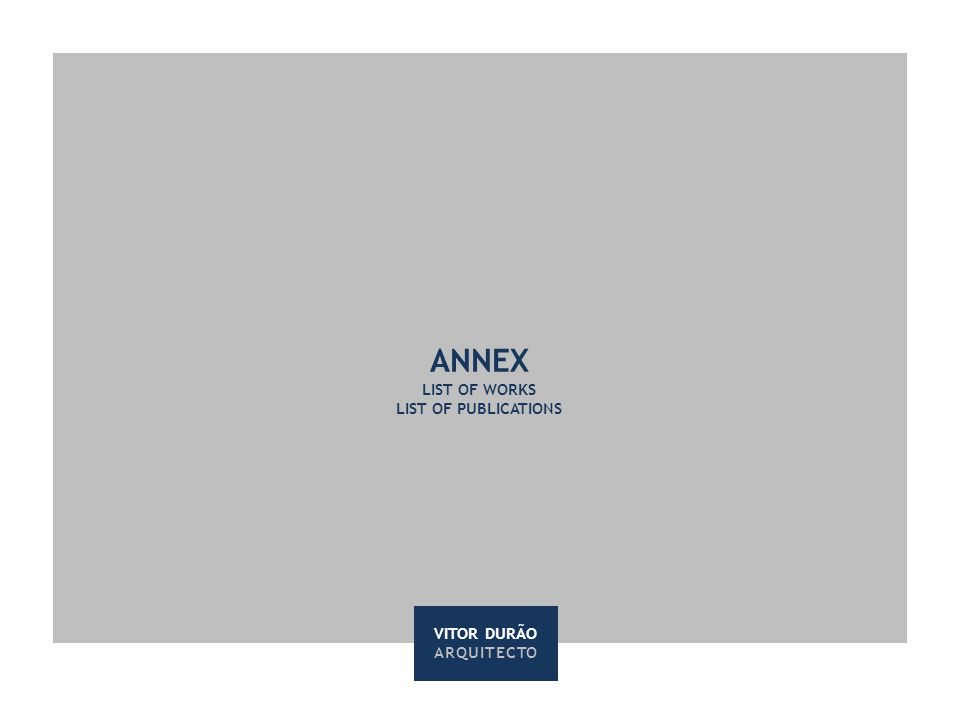 ANNEX LIST OF WORKS LIST OF PUBLICATIONS VITOR DURÃO ARQUITECTO