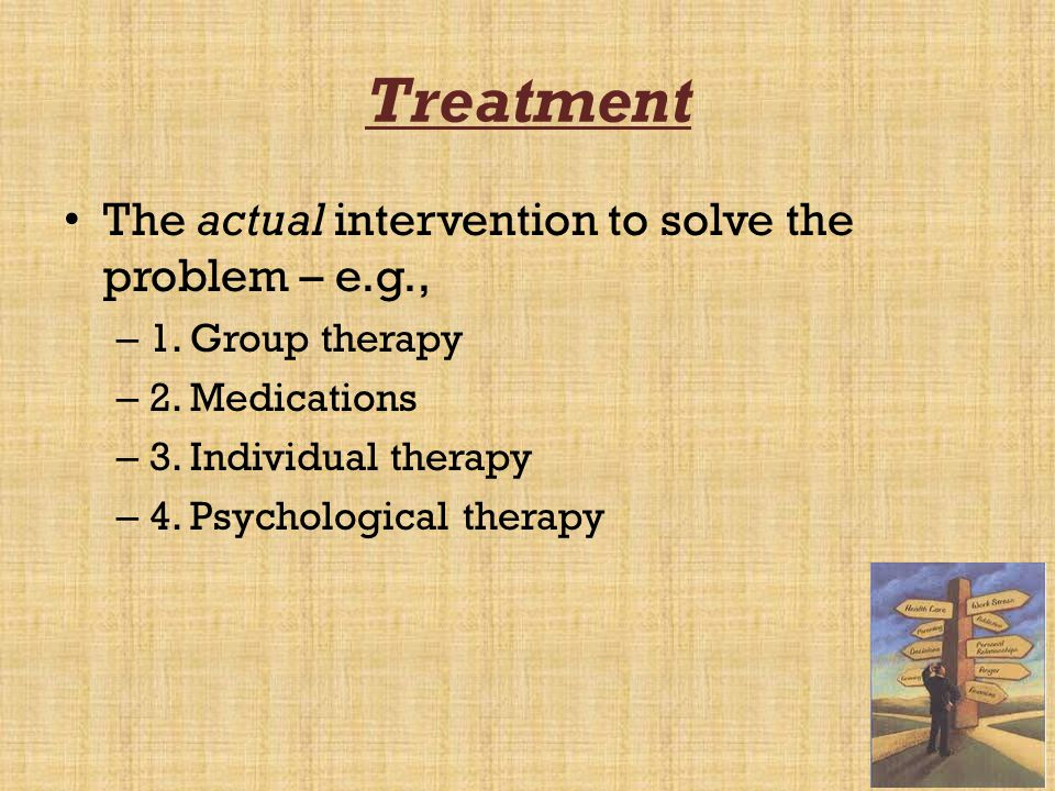Treatment The actual intervention to solve the problem – e.g.,
