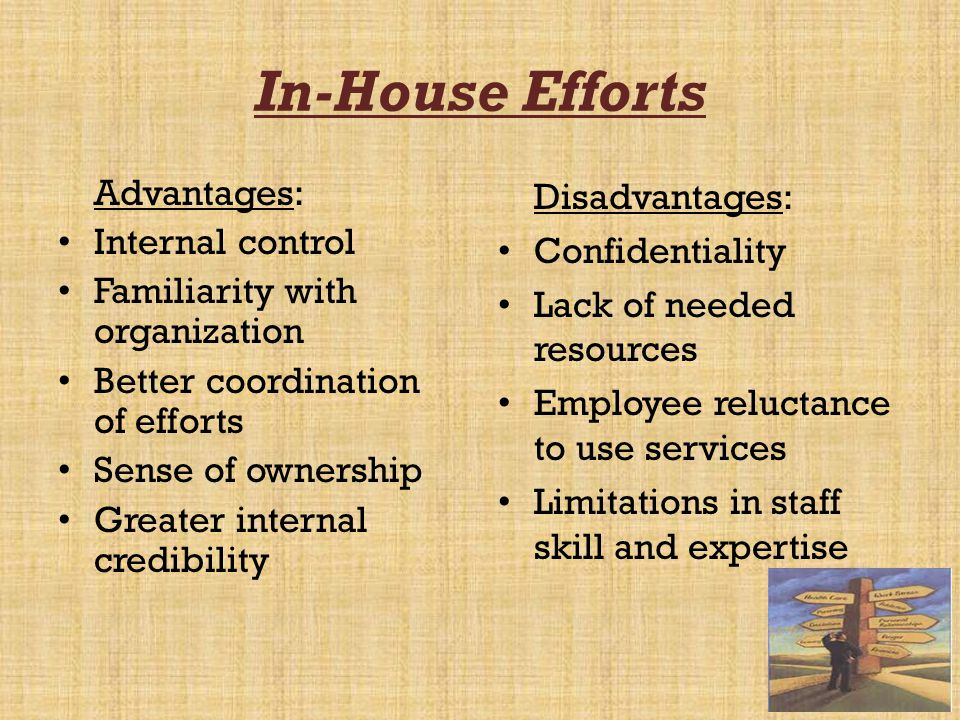 In-House Efforts Advantages: Internal control
