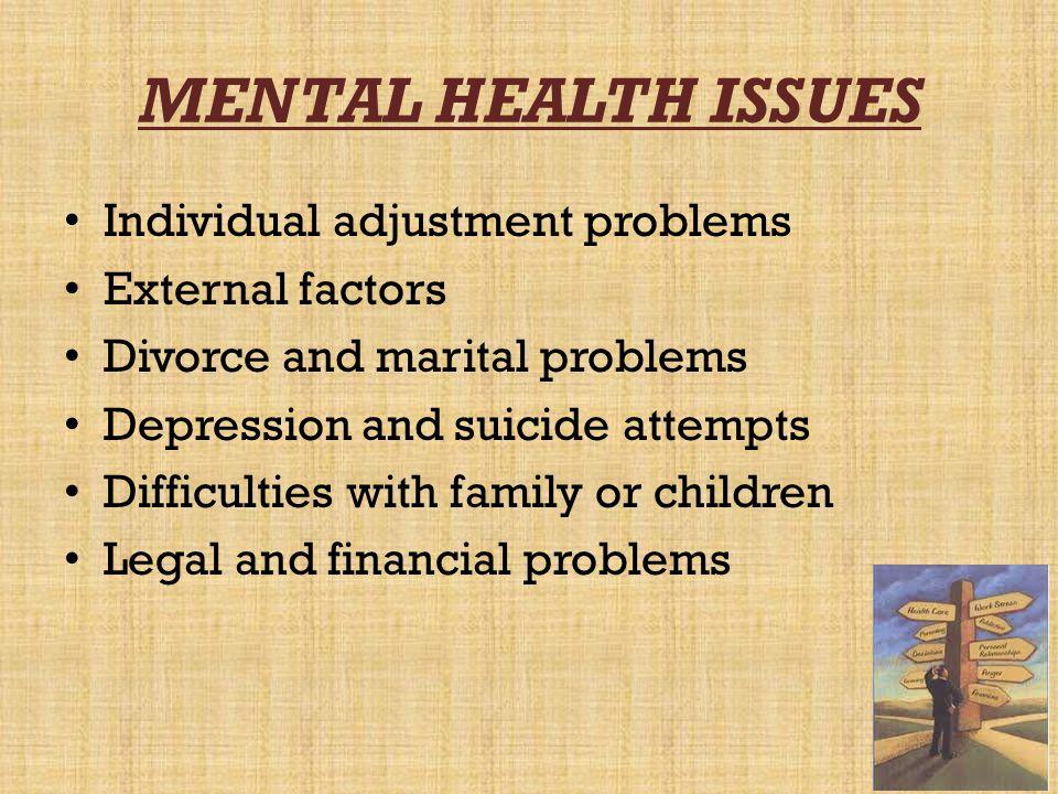 MENTAL HEALTH ISSUES Individual adjustment problems External factors