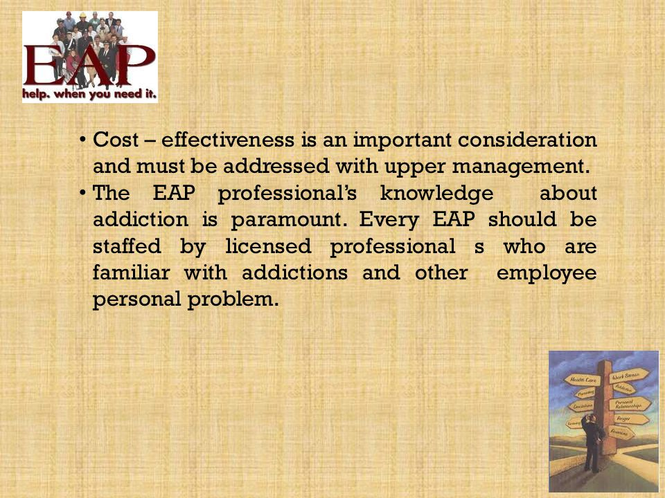 Cost – effectiveness is an important consideration and must be addressed with upper management.