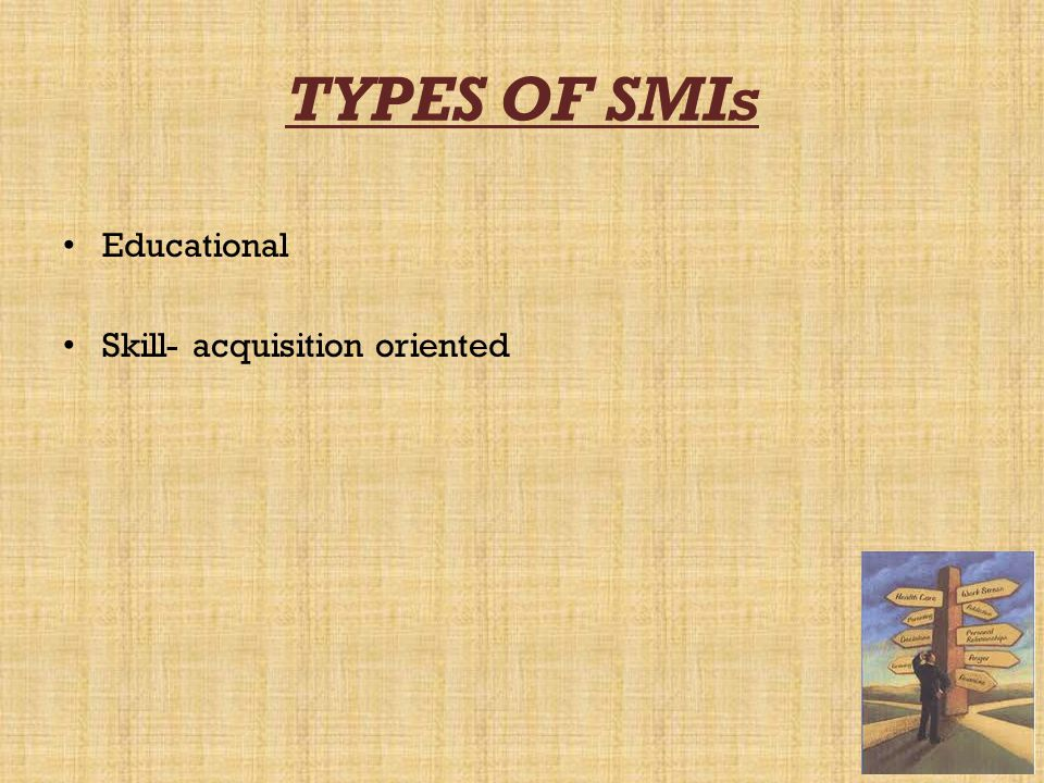 TYPES OF SMIs Educational Skill- acquisition oriented