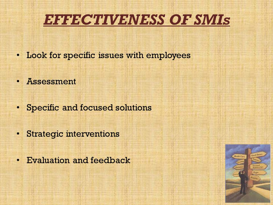 EFFECTIVENESS OF SMIs Look for specific issues with employees