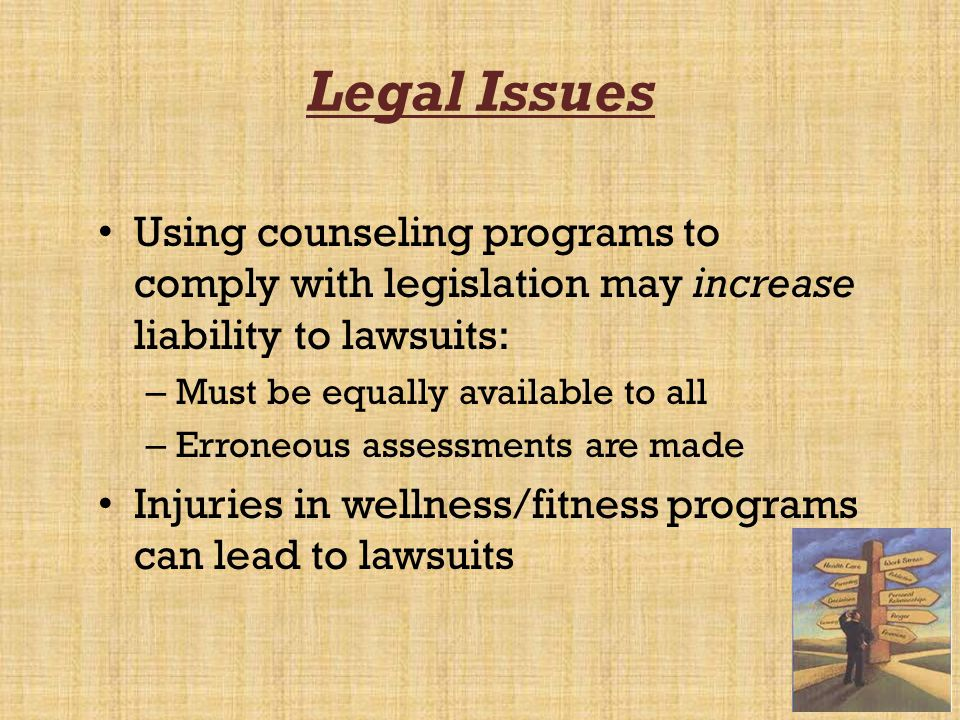 Legal Issues Using counseling programs to comply with legislation may increase liability to lawsuits: