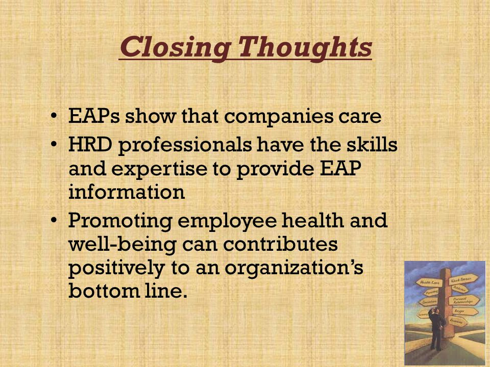 Closing Thoughts EAPs show that companies care