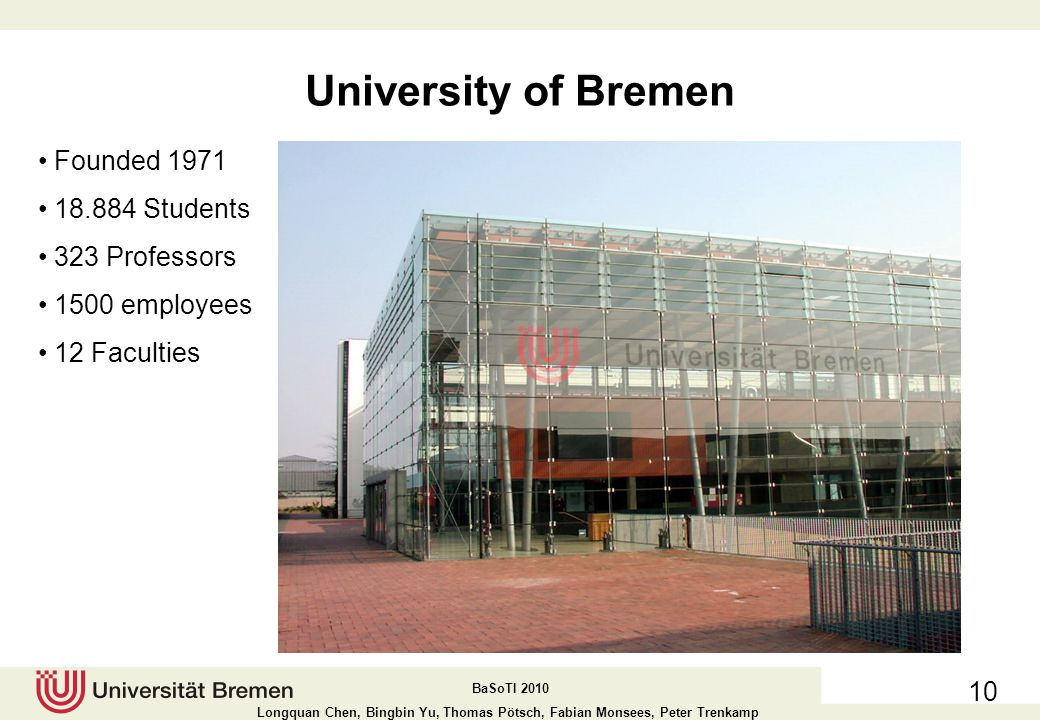 University of Bremen Founded 1971 18.884 Students 323 Professors