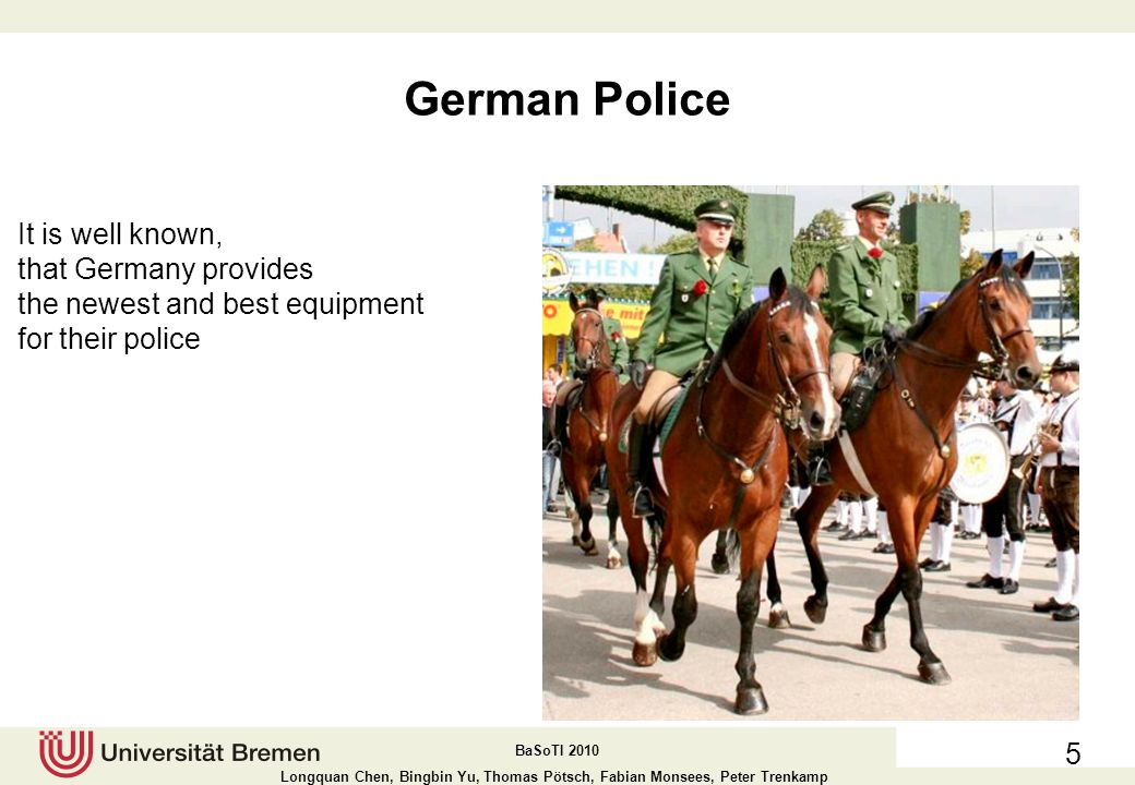 German Police It is well known, that Germany provides the newest and best equipment for their police.