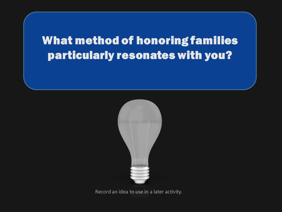 What method of honoring families particularly resonates with you