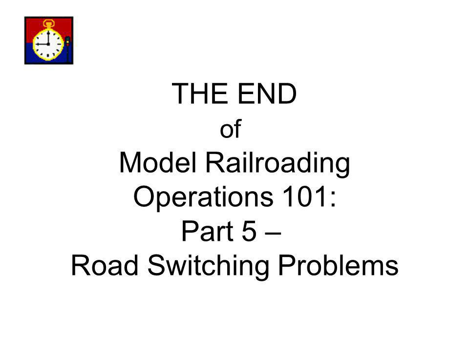 THE END of Model Railroading Operations 101: