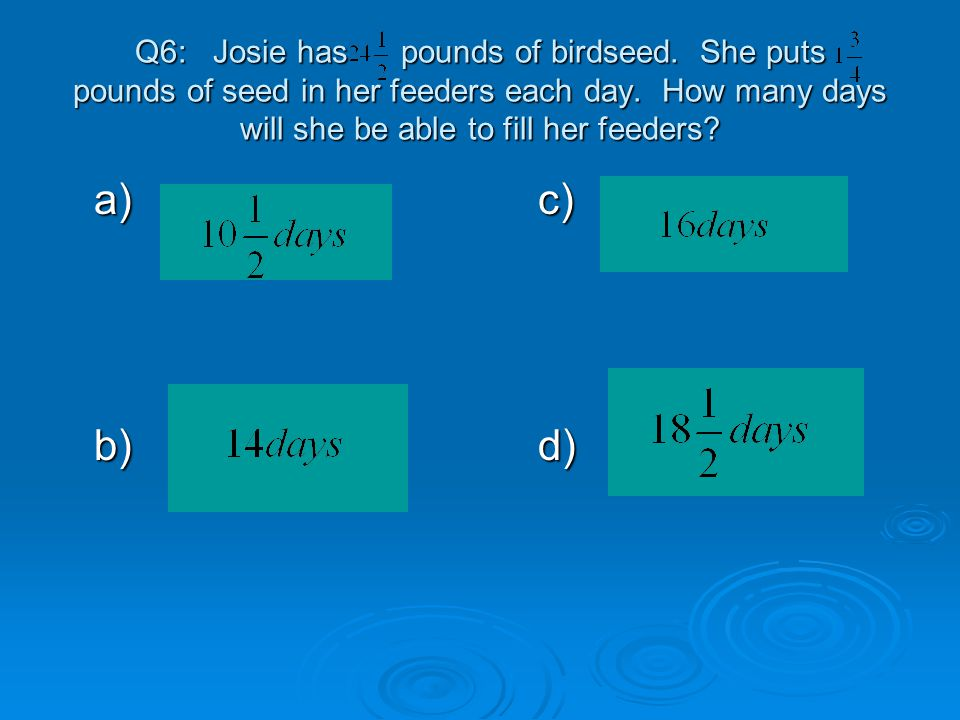 Q6: Josie has pounds of birdseed