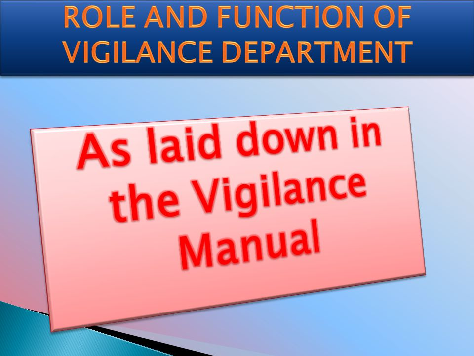 As laid down in the Vigilance Manual