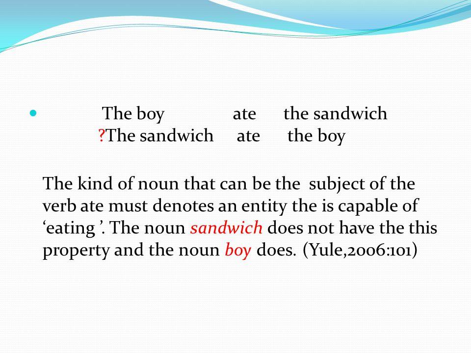The boy ate the sandwich The sandwich ate the boy