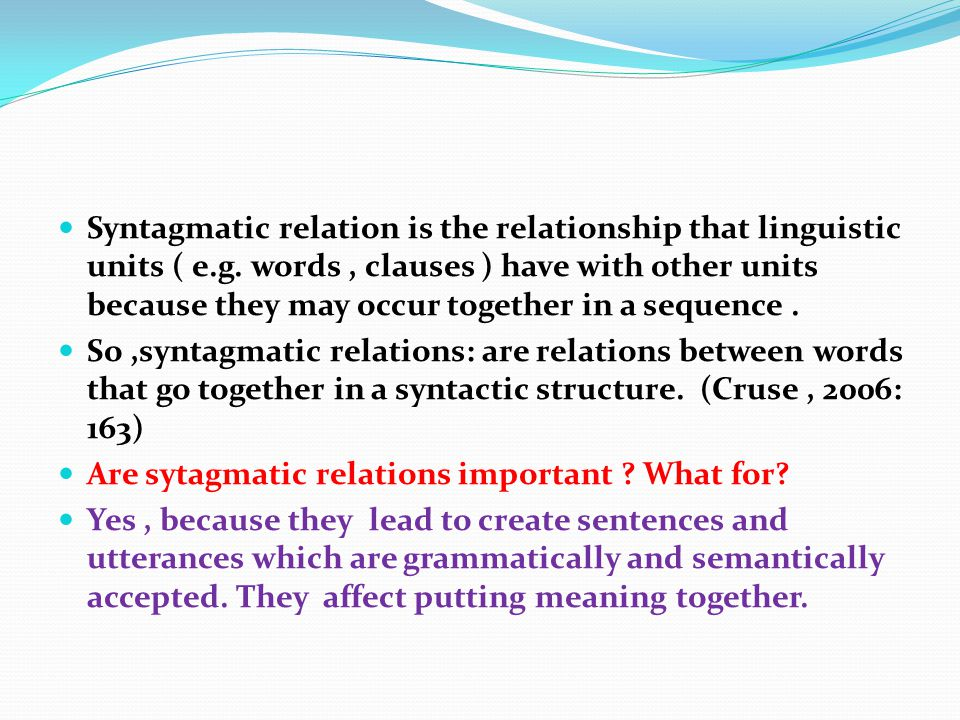 Syntagmatic relation is the relationship that linguistic units ( e. g