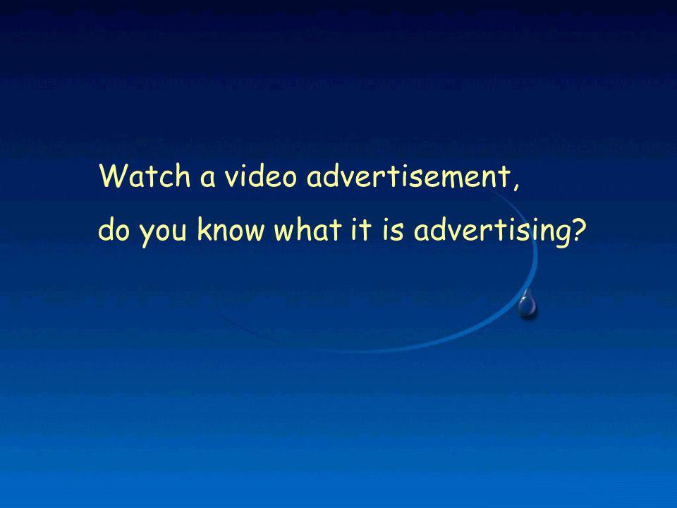 Watch a video advertisement,