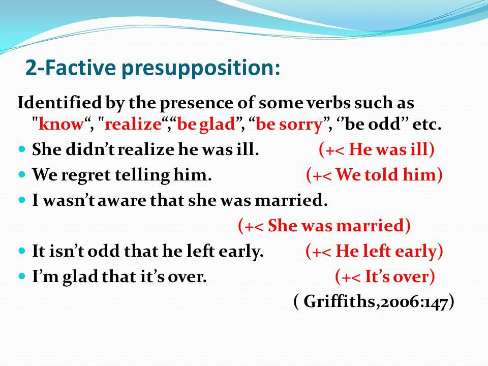 2-Factive presupposition: