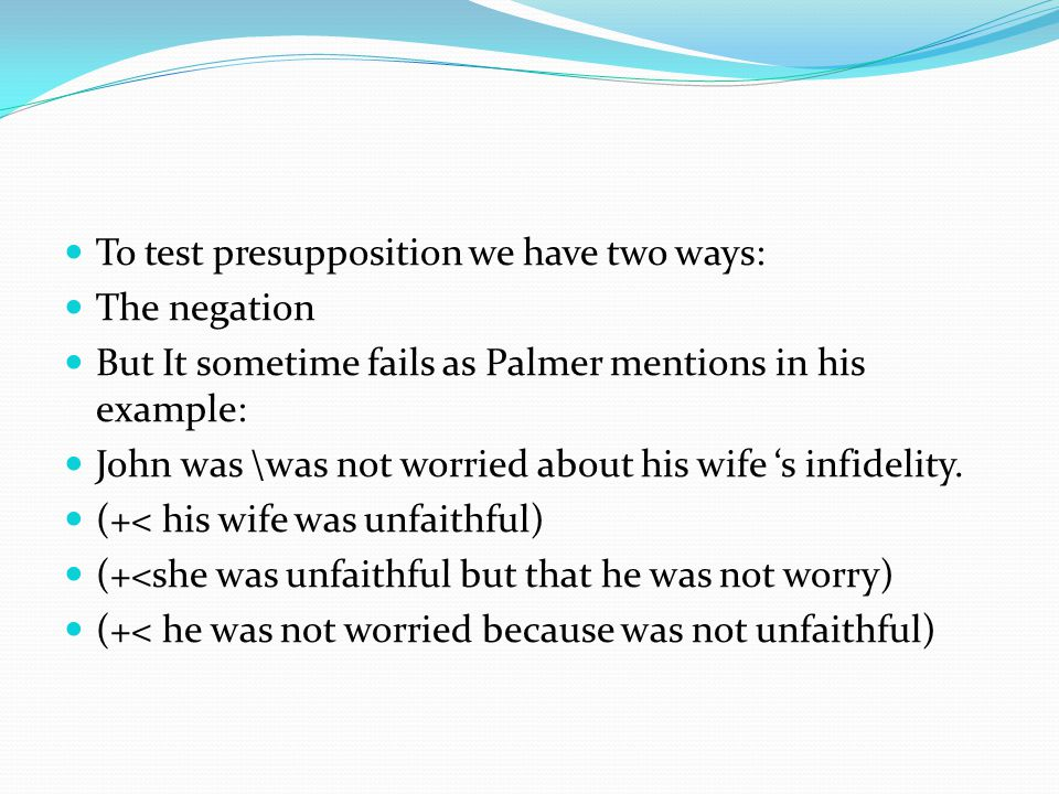 To test presupposition we have two ways: