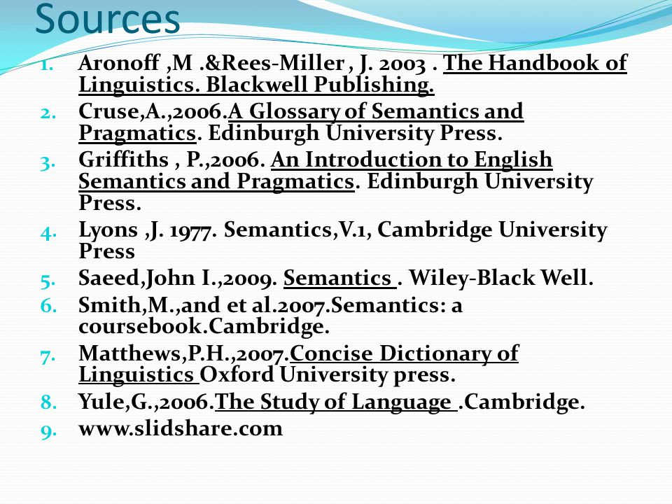 Sources Aronoff ,M .&Rees-Miller , J. 2003 . The Handbook of Linguistics. Blackwell Publishing.