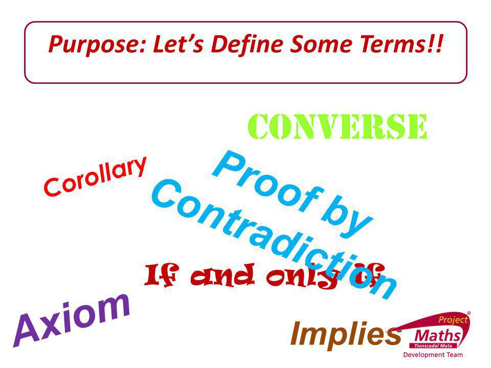 Purpose: Let's Define Some Terms!! Proof by Contradiction