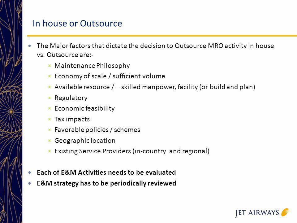 In house or Outsource The Major factors that dictate the decision to Outsource MRO activity In house vs. Outsource are:-