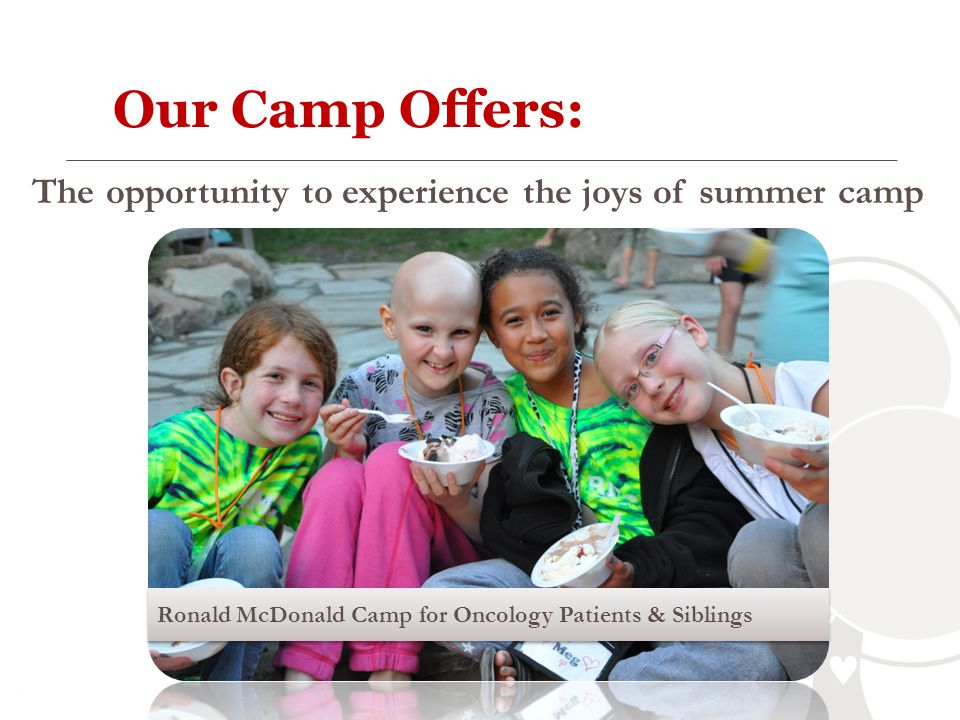Our Camp Offers: The opportunity to experience the joys of summer camp
