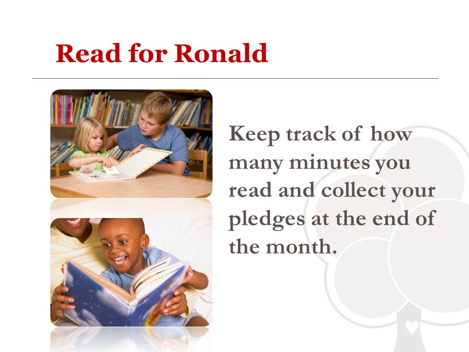 Read for Ronald Keep track of how many minutes you read and collect your pledges at the end of the month.