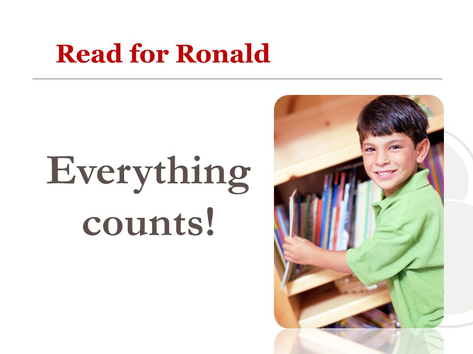 Read for Ronald Everything counts!