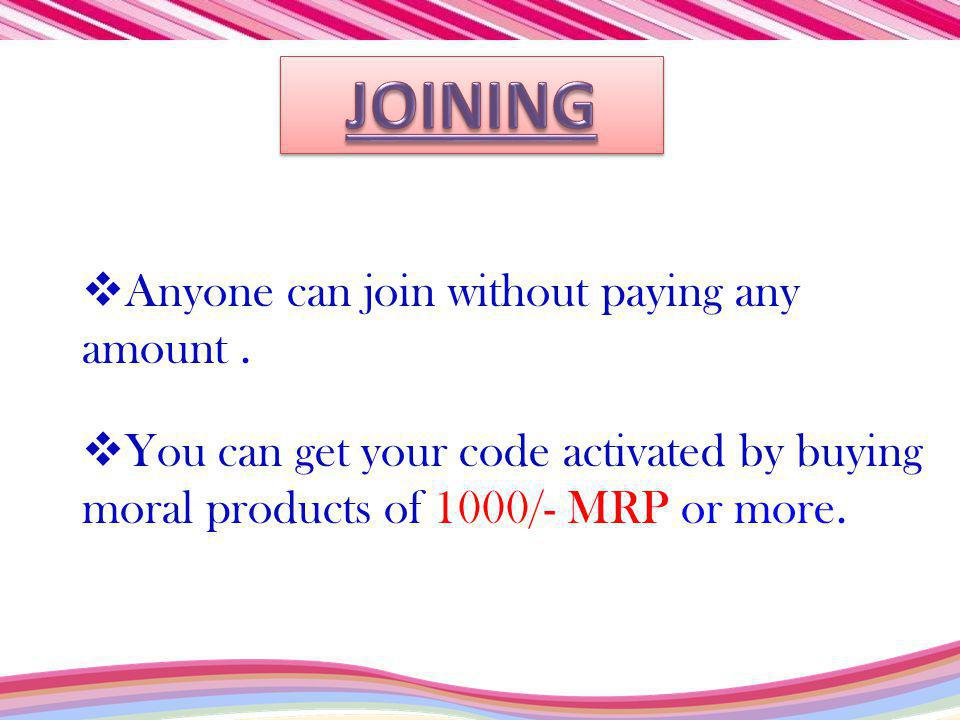 JOINING Anyone can join without paying any amount .