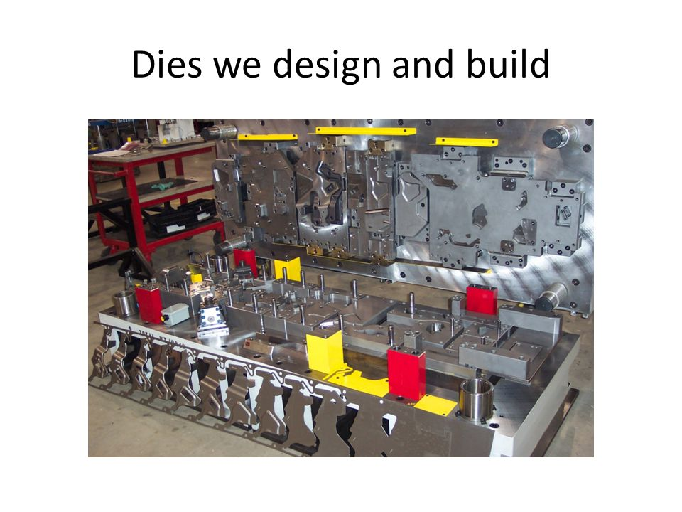 Dies we design and build