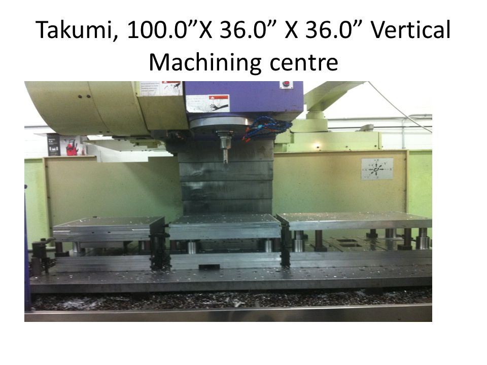 Takumi, 100.0 X 36.0 X 36.0 Vertical Machining centre