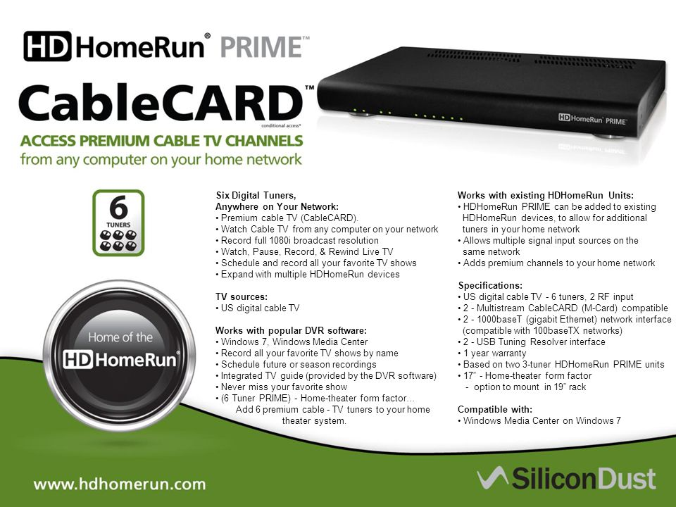 Six Digital Tuners, Anywhere on Your Network: • Premium cable TV (CableCARD).