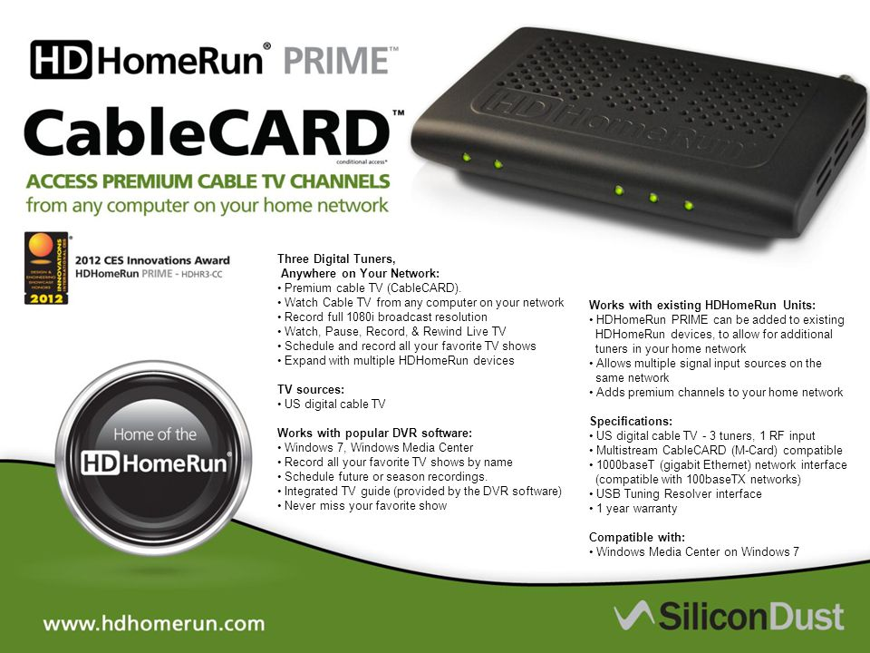 Three Digital Tuners, Anywhere on Your Network: • Premium cable TV (CableCARD).