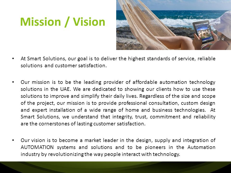 Mission / Vision At Smart Solutions, our goal is to deliver the highest standards of service, reliable solutions and customer satisfaction.
