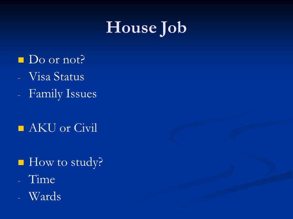 House Job Do or not Visa Status Family Issues AKU or Civil